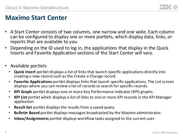 Maximo Start Center  • A Start Center consists of two columns, one narrow and one wide. Each column  can be configured to ...