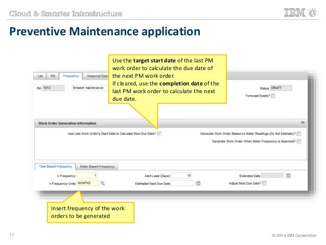 Preventive Maintenance application  Use the target start date of the last PM  work order to calculate the due date of  the...
