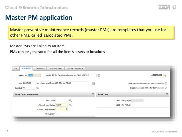 Master PM application  Master preventive maintenance records (master PMs) are templates that you use for  other PMs, calle...