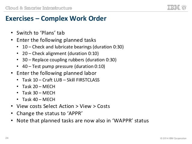 Exercises – Complex Work Order  • Switch to 'Plans' tab  • Enter the following planned tasks  • 10 – Check and lubricate b...