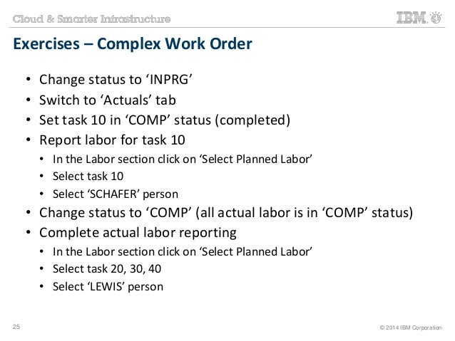 Exercises – Complex Work Order  • Change status to 'INPRG'  • Switch to 'Actuals' tab  • Set task 10 in 'COMP' status (com...