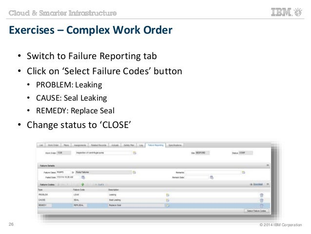 Exercises – Complex Work Order  • Switch to Failure Reporting tab  • Click on 'Select Failure Codes' button  • PROBLEM: Le...