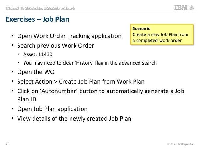 Exercises – Job Plan  • Open Work Order Tracking application  • Search previous Work Order  Scenario  Create a new Job Pla...