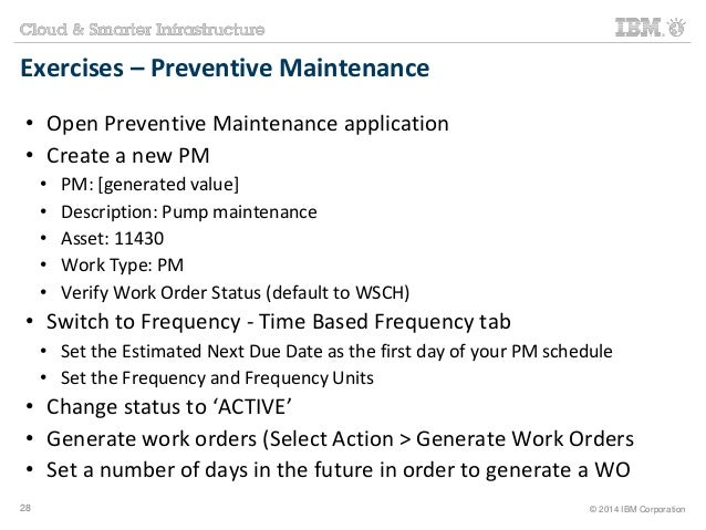 Exercises – Preventive Maintenance  • Open Preventive Maintenance application  • Create a new PM  • PM: [generated value] ...