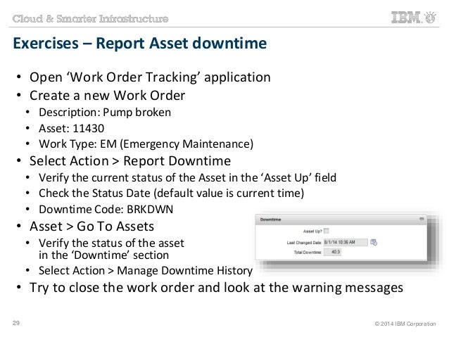 Exercises – Report Asset downtime  • Open 'Work Order Tracking' application  • Create a new Work Order  • Description: Pum...