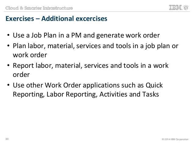 Exercises – Additional excercises  • Use a Job Plan in a PM and generate work order  • Plan labor, material, services and ...