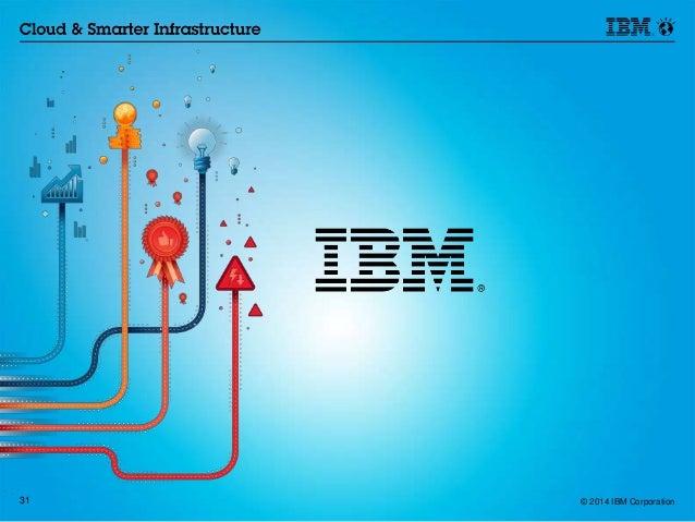31 © 2014 IBM Corporation