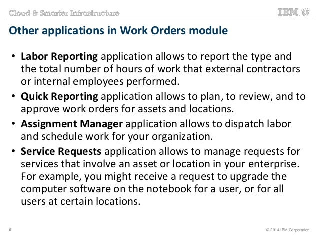 Other applications in Work Orders module  • Labor Reporting application allows to report the type and  the total number of...