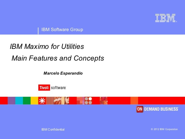 ®          IBM Software GroupIBM Maximo for UtilitiesMain Features and Concepts           Marcelo Esperandio          IBM ...