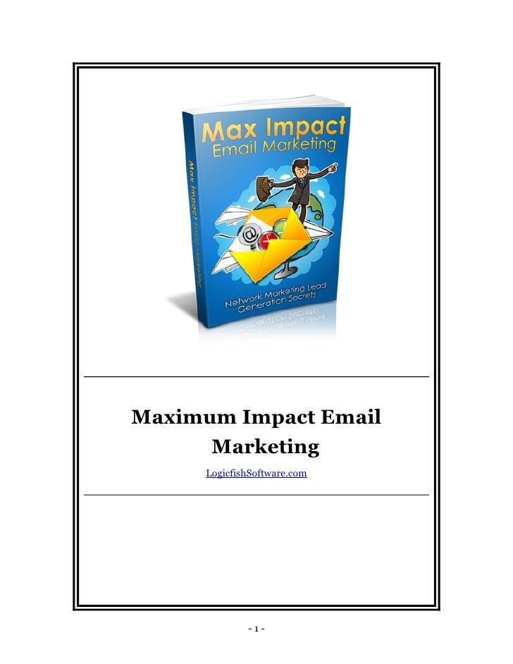 Maximum Impact Email      Marketing     LogicfishSoftware.com             -1-