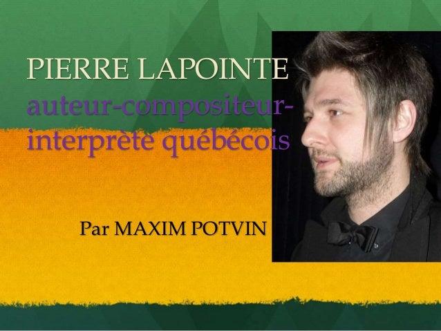 PIERRE LAPOINTE  auteur-compositeur-interprète  québécois  Par MAXIM POTVIN