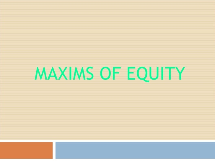 equity maxims Maxims of equity from wikipedia, the free encyclopediathe maxims of equity evolved, in latin and eventually translated into english, as the princ.