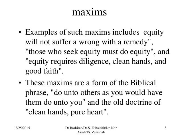 maxims of equity Maxim: equity looks on that, as done which ought to be done contract is based upon the act of parties, which creates rights and liabilities.