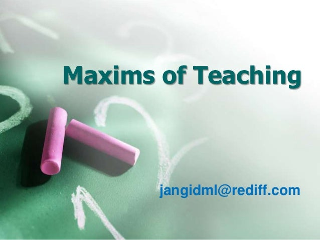 Maxims of Teaching       jangidml@rediff.com