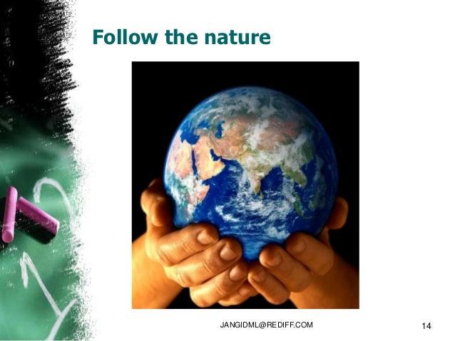 Follow the nature            JANGIDML@REDIFF.COM   14