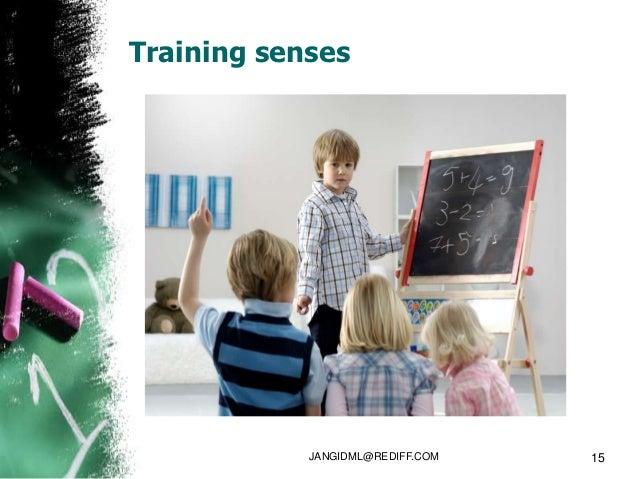 Training senses            JANGIDML@REDIFF.COM   15