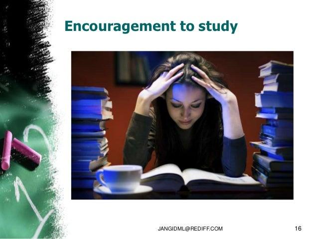 Encouragement to study           JANGIDML@REDIFF.COM   16