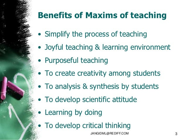 Benefits of Maxims of teaching• Simplify the process of teaching• Joyful teaching & learning environment• Purposeful teach...