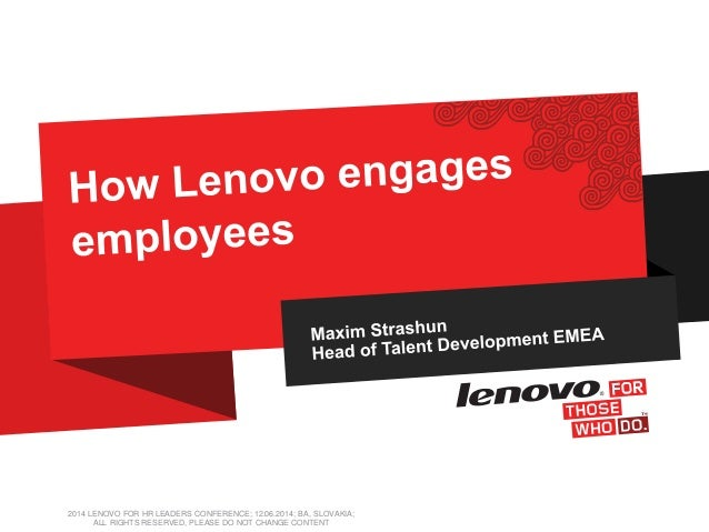 2014 LENOVO FOR HR LEADERS CONFERENCE; 12.06.2014; BA, SLOVAKIA; ALL RIGHTS RESERVED, PLEASE DO NOT CHANGE CONTENT