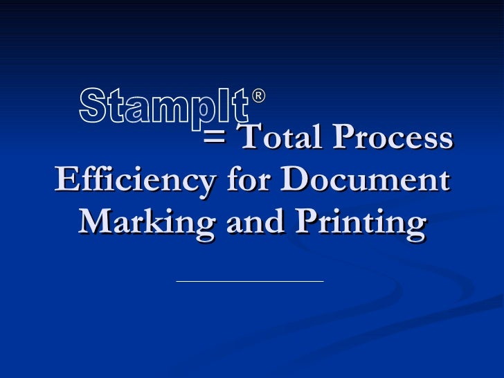 = Total Process Efficiency for Document Marking and Printing StampIt ®