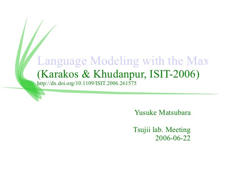 Language Modeling with the Maximum Likelihood Set (Karakos & Khudanpur, ISIT-2006) http://dx.doi.org/10.1109/ISIT.2006.261...