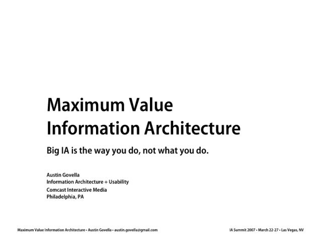 Maximum Value Information Architecture  Big IA is the way you do,  not what you do.   Austin Govella Information Architect...