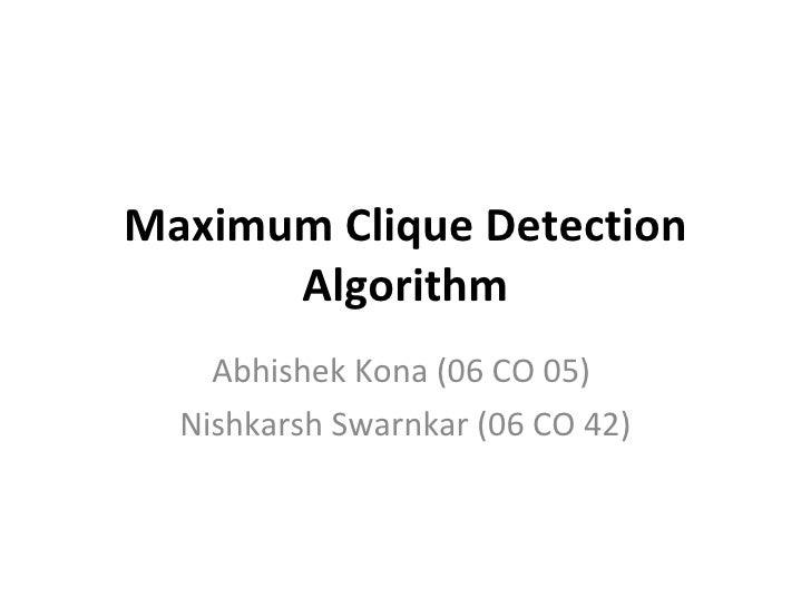 Maximum Clique Detection Algorithm Abhishek Kona (06 CO 05)  Nishkarsh Swarnkar (06 CO 42)