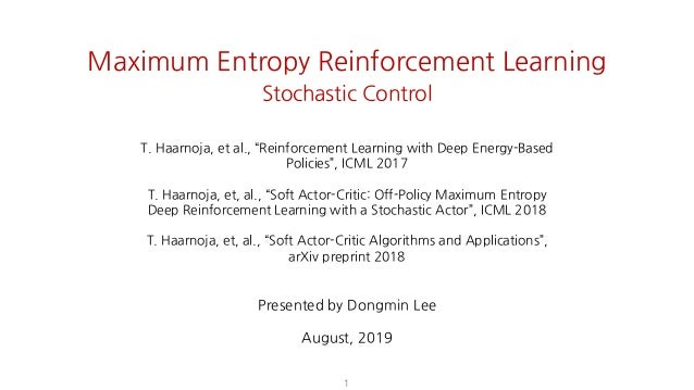 "1 Maximum Entropy Reinforcement Learning Stochastic Control T. Haarnoja, et al., ""Reinforcement Learning with Deep Energy-..."