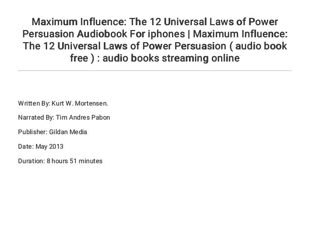 Maximum Influence: The 12 Universal Laws of Power Persuasion