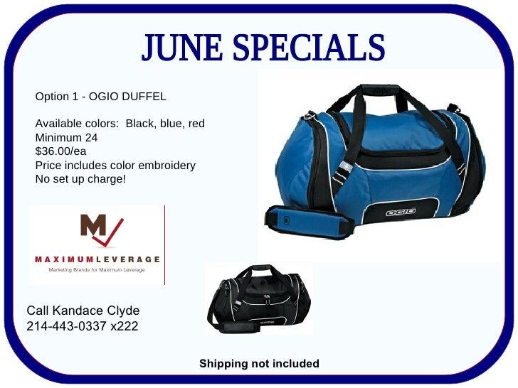 Option 1 - OGIO DUFFEL Available colors:  Black, blue, red Minimum 24  $36.00/ea Price includes color embroidery  No set u...