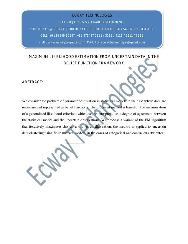 MAXIMUM LIKELIHOOD ESTIMATION FROM UNCERTAIN DATA IN THE BELIEF FUNCTION FRAMEWORK ABSTRACT: We consider the problem of pa...
