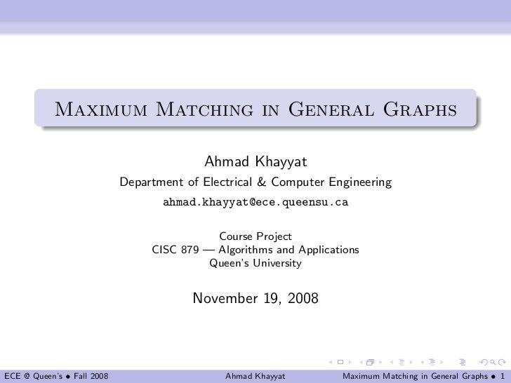 Maximum Matching in General Graphs                                          Ahmad Khayyat                            Depar...
