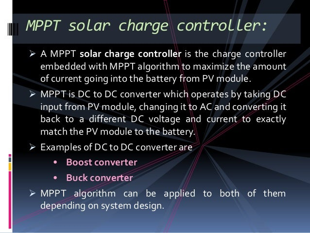  A MPPT solar charge controller is the charge controller embedded with MPPT algorithm to maximize the amount of current g...