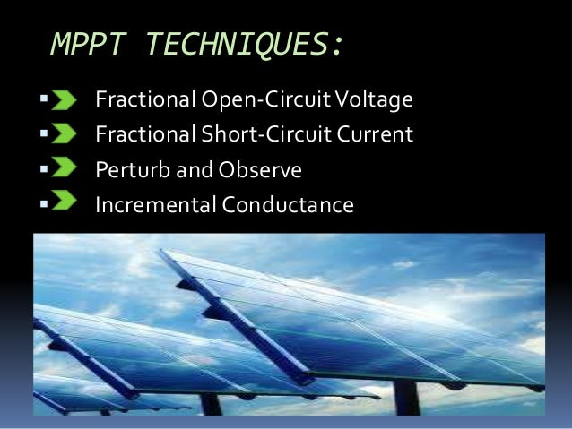 MPPT TECHNIQUES:  Fractional Open-CircuitVoltage  Fractional Short-Circuit Current  Perturb and Observe  Incremental C...