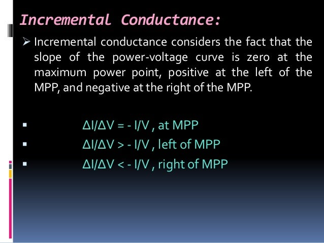 Incremental Conductance:  Incremental conductance considers the fact that the slope of the power-voltage curve is zero at...