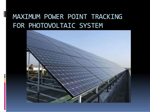 MAXIMUM POWER POINT TRACKING FOR PHOTOVOLTAIC SYSTEM