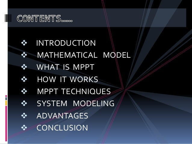  INTRODUCTION  MATHEMATICAL MODEL  WHAT IS MPPT  HOW IT WORKS  MPPT TECHNIQUES  SYSTEM MODELING  ADVANTAGES  CONCL...