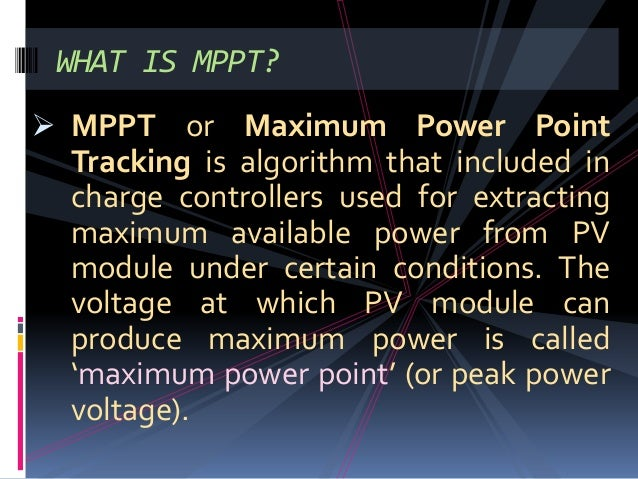  MPPT or Maximum Power Point Tracking is algorithm that included in charge controllers used for extracting maximum availa...