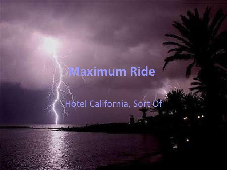 Maximum Ride	<br />Hotel California, Sort Of<br />