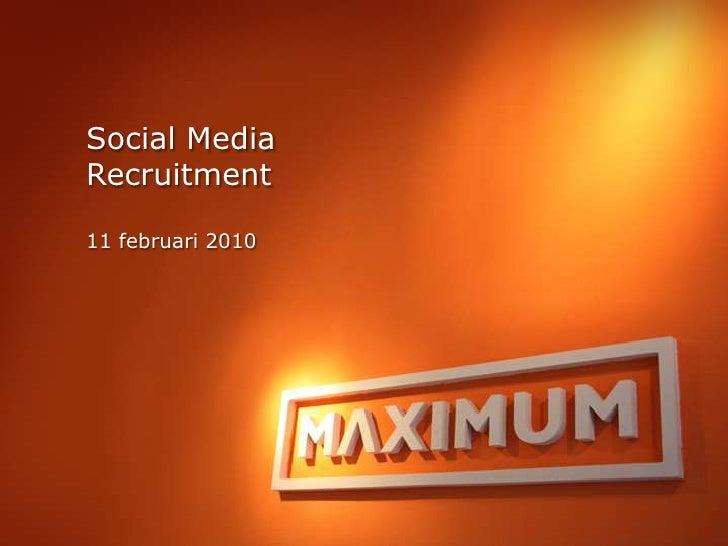 Social Media <br />Recruitment <br />11 februari 2010<br />