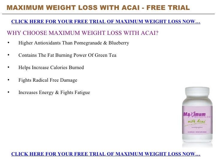 MAXIMUM WEIGHT LOSS WITH ACAI - FREE TRIAL   CLICK HERE FOR YOUR FREE TRIAL OF MAXIMUM WEIGHT LOSS NOW… CLICK HERE FOR YOU...