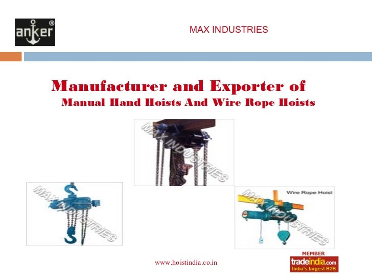 MAX INDUSTRIESManufacturer and Exporter of Manual Hand Hoists And Wire Rope Hoists               www.hoistindia.co.in