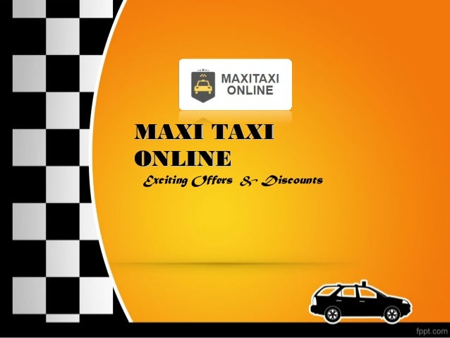 MAXI TAXIMAXI TAXI ONLINEONLINE Exciting Offers & Discounts
