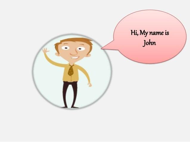 Hi, My name is John