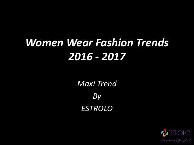 Women Wear Fashion Trends 2016 - 2017 Maxi Trend By ESTROLO