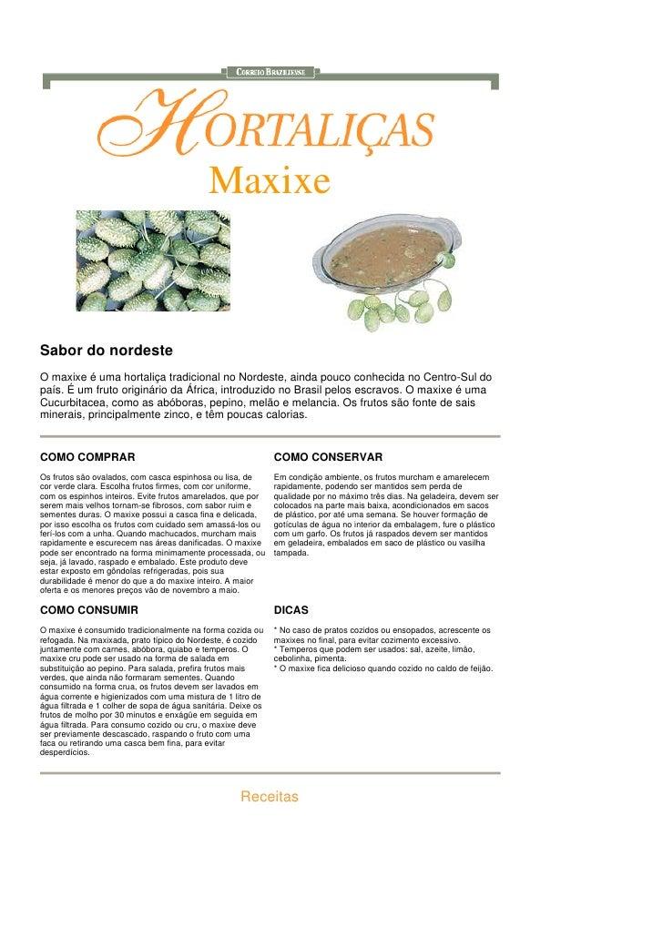 Maxixe    Sabor do nordeste O maxixe é uma hortaliça tradicional no Nordeste, ainda pouco conhecida no Centro-Sul do país....