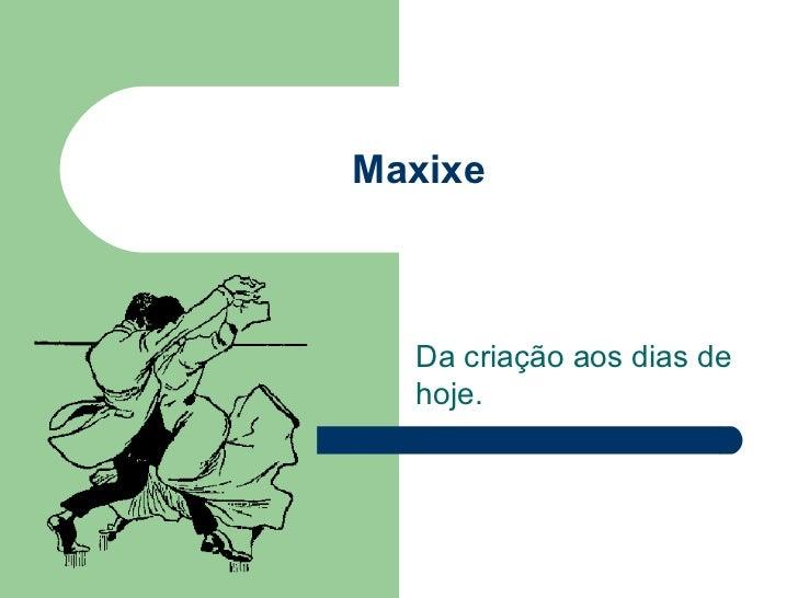 Maxixe Da criação aos dias de hoje.