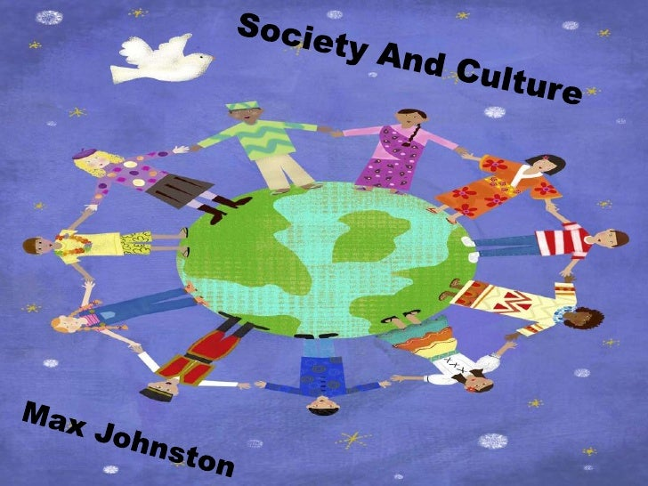 Society And Culture<br />Max Johnston                    <br />