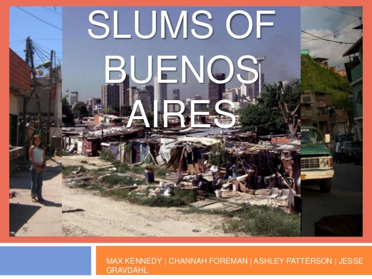 SLUMS OF BUENOS AIRES<br />MAX KENNEDY | CHANNAH FOREMAN | ASHLEY PATTERSON | JESSE GRAVDAHL<br />