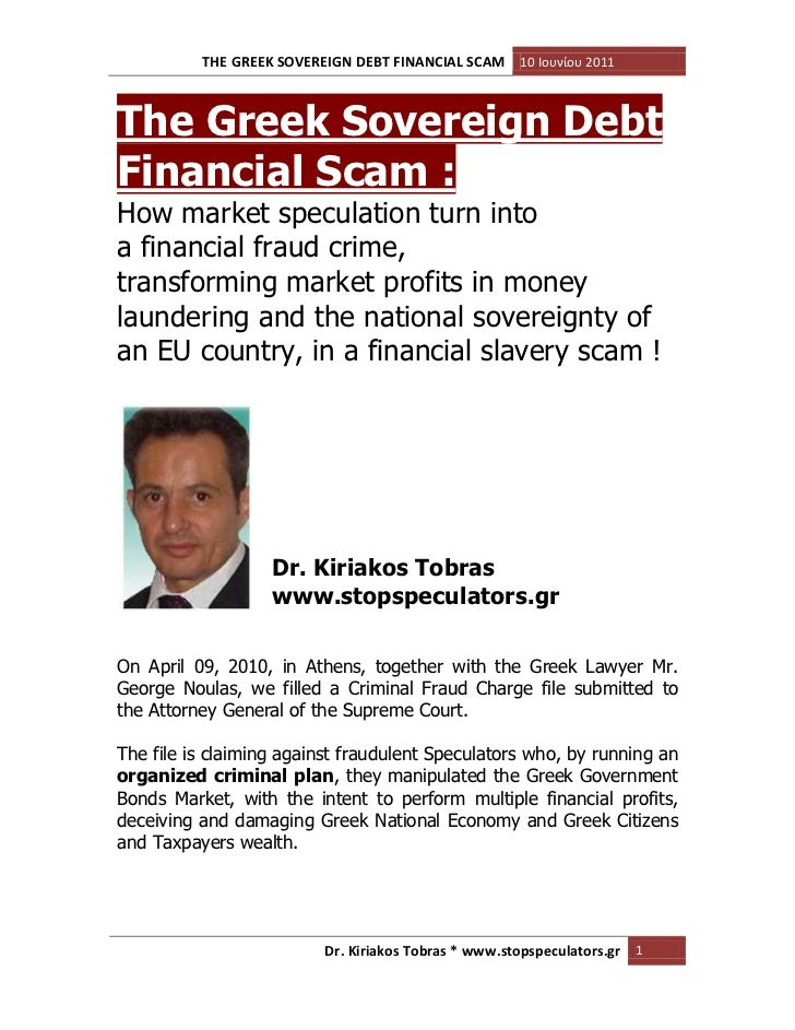 The Greek Sovereign Debt Financial Scam :<br />How market speculation turn into <br />a financial fraud crime, <br />trans...
